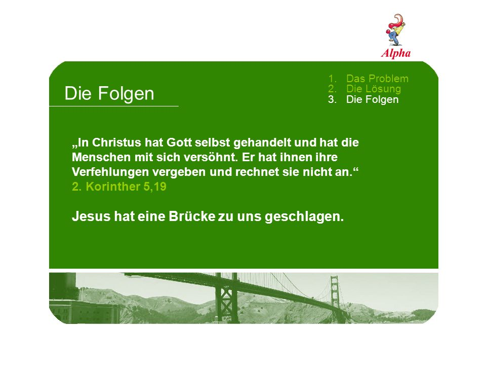 Die Folgen Jesus hat eine Brücke zu uns geschlagen.
