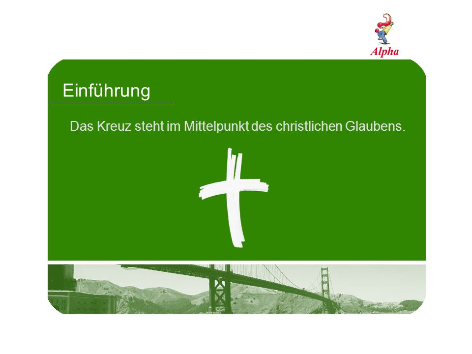 Einführung Das Kreuz steht im Mittelpunkt des christlichen Glaubens.