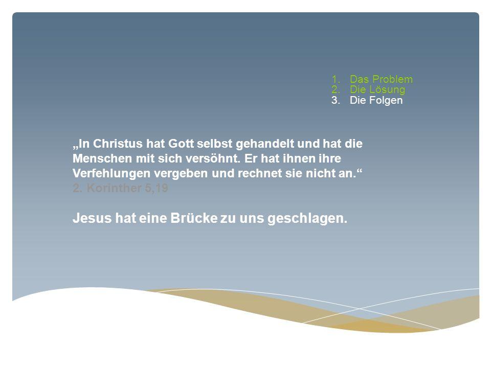 Jesus hat eine Brücke zu uns geschlagen.