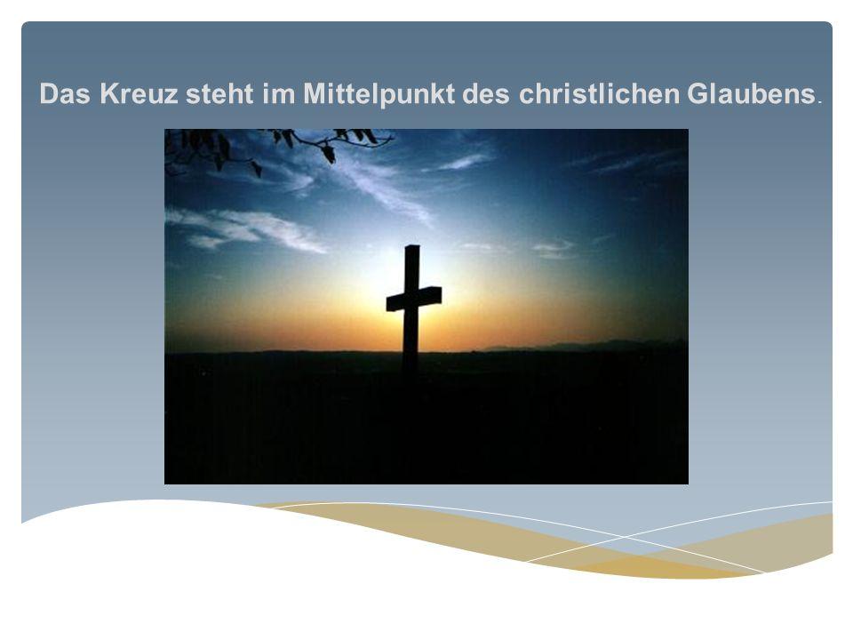 Das Kreuz steht im Mittelpunkt des christlichen Glaubens.