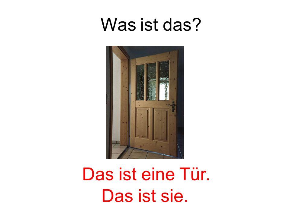 Was ist das Das ist eine Tür. Das ist sie.