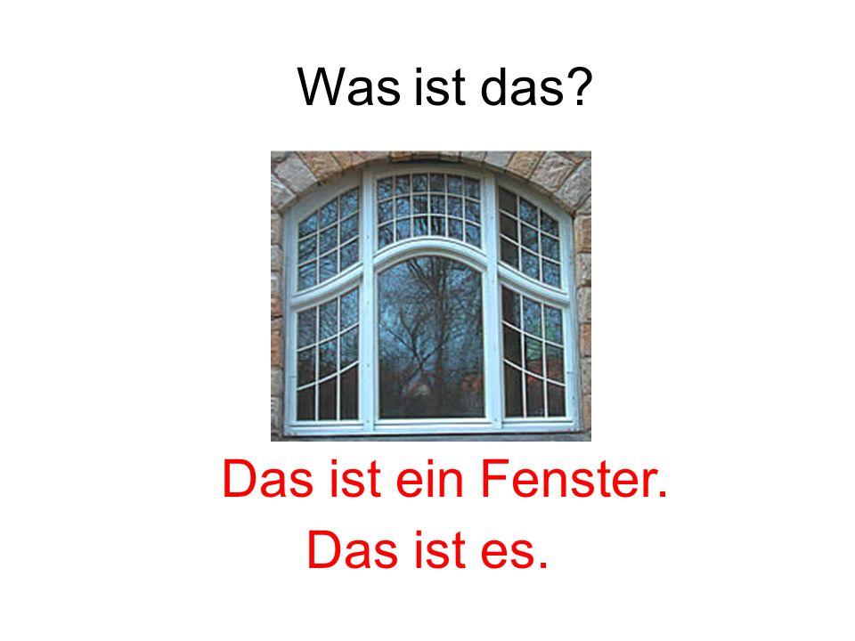 Was ist das Das ist ein Fenster. Das ist es.