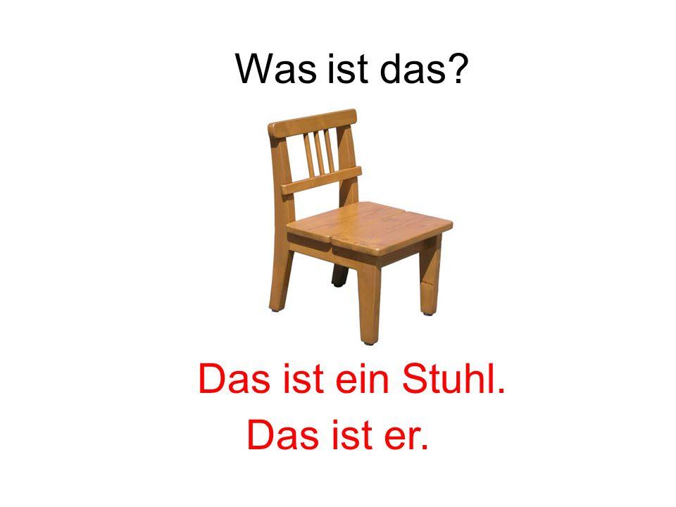Was ist das Das ist ein Stuhl. Das ist er.