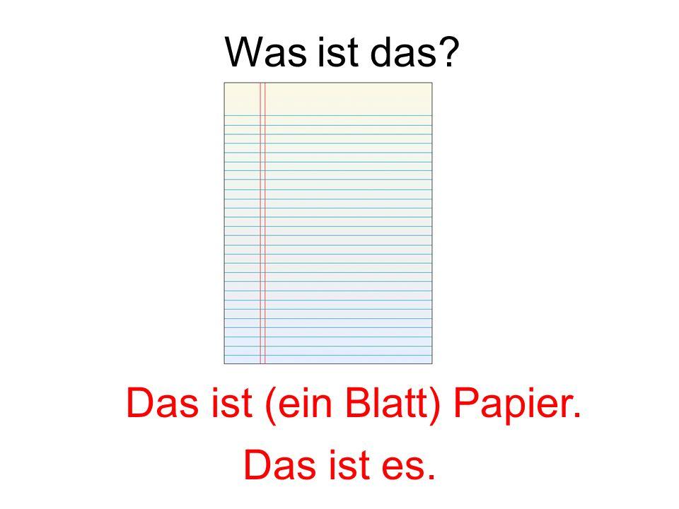 Das ist (ein Blatt) Papier.