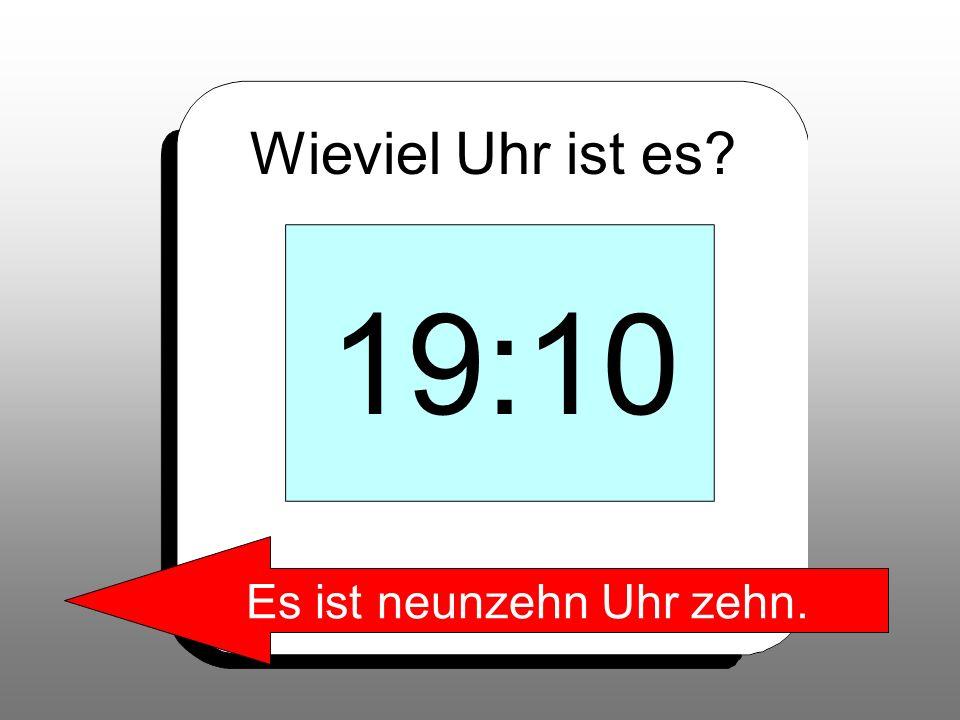 Es ist neunzehn Uhr zehn.