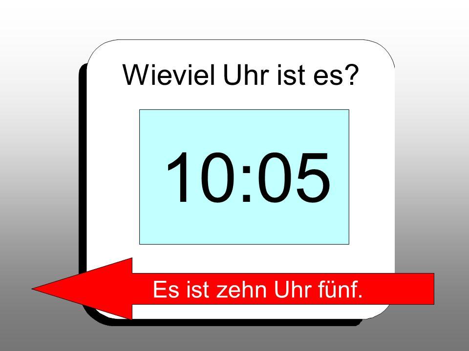 Wieviel Uhr ist es 10:05 Es ist zehn Uhr fünf.