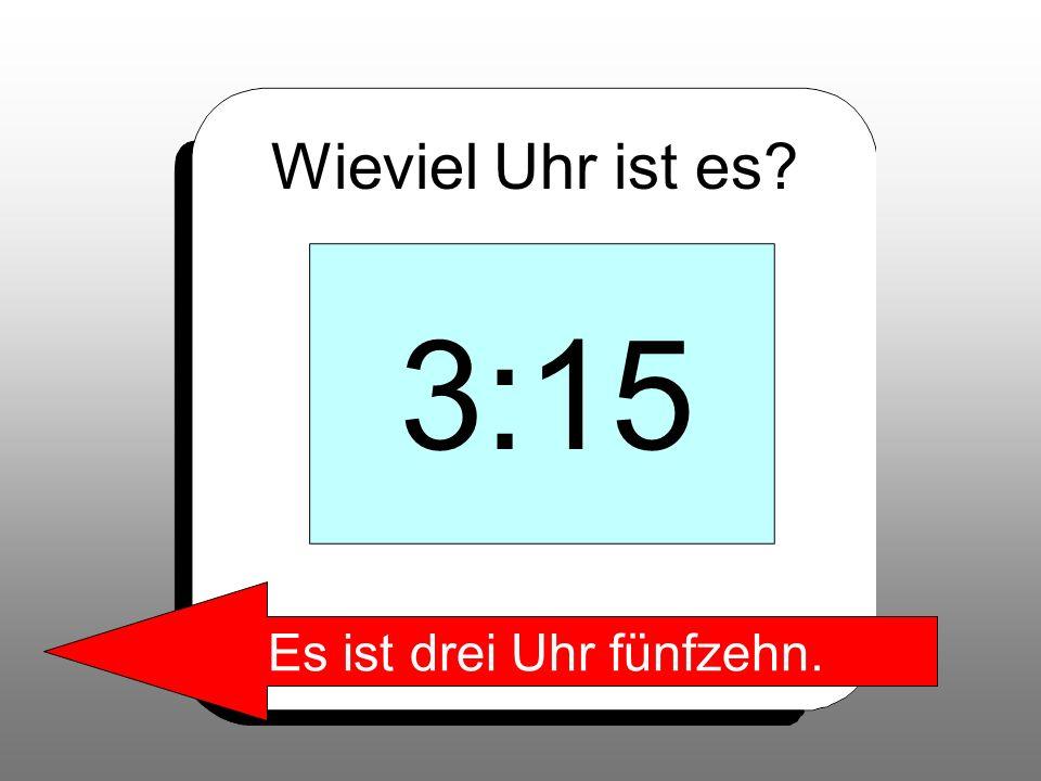 Es ist drei Uhr fünfzehn.