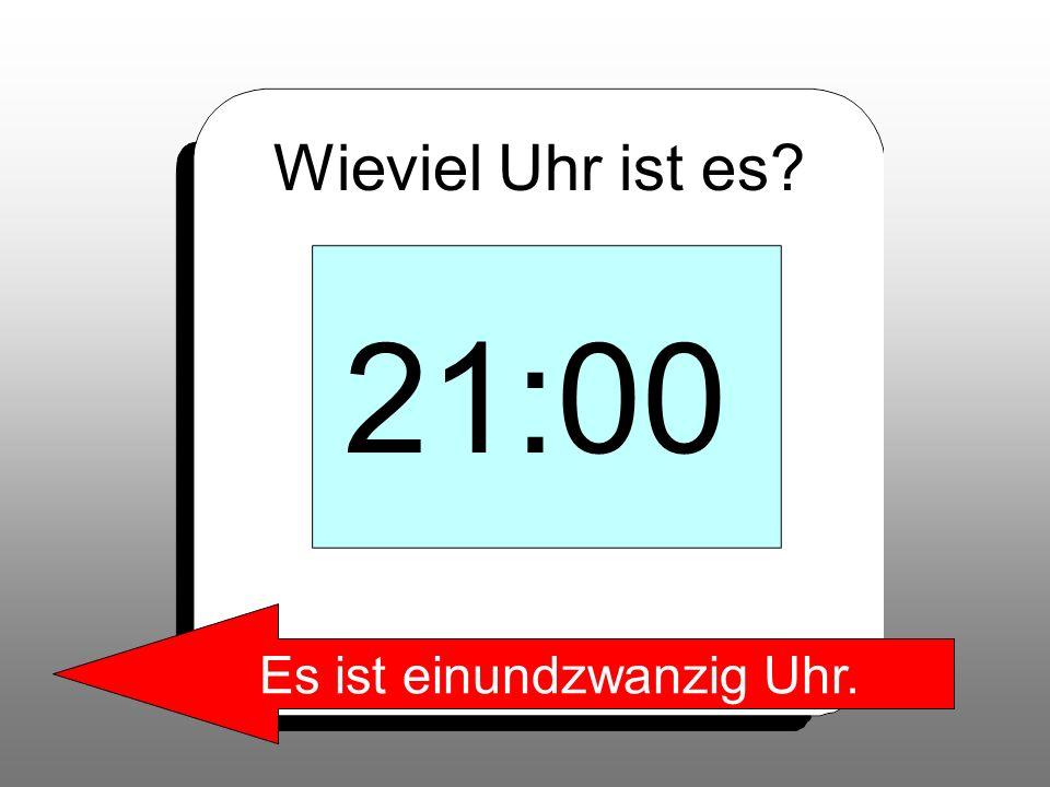 Es ist einundzwanzig Uhr.