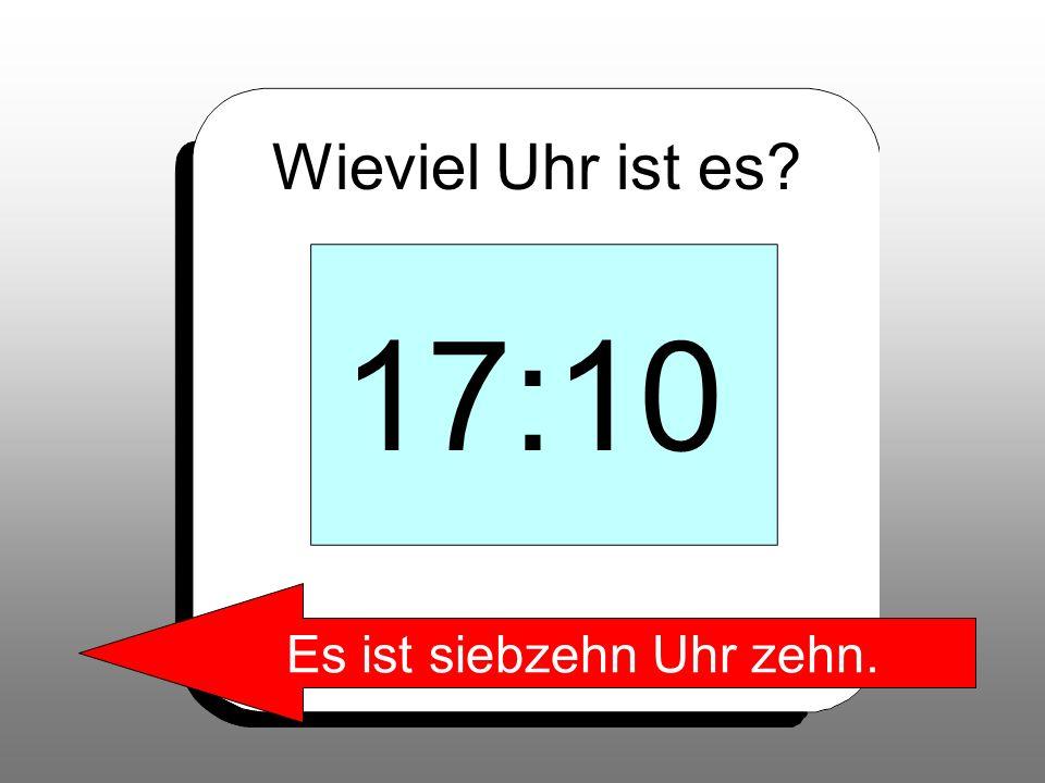 Es ist siebzehn Uhr zehn.