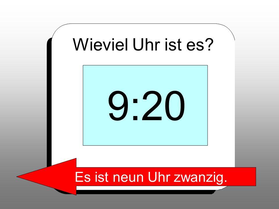 Wieviel Uhr ist es 9:20 Es ist neun Uhr zwanzig.