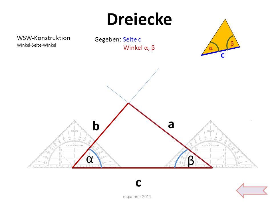 Dreiecke a b α β c c α β WSW-Konstruktion Gegeben: Seite c Winkel α, β