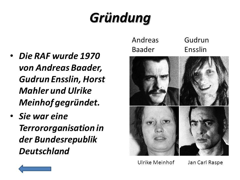 Gründung Andreas Baader. Gudrun Ensslin. Die RAF wurde 1970 von Andreas Baader, Gudrun Ensslin, Horst Mahler und Ulrike Meinhof gegründet.