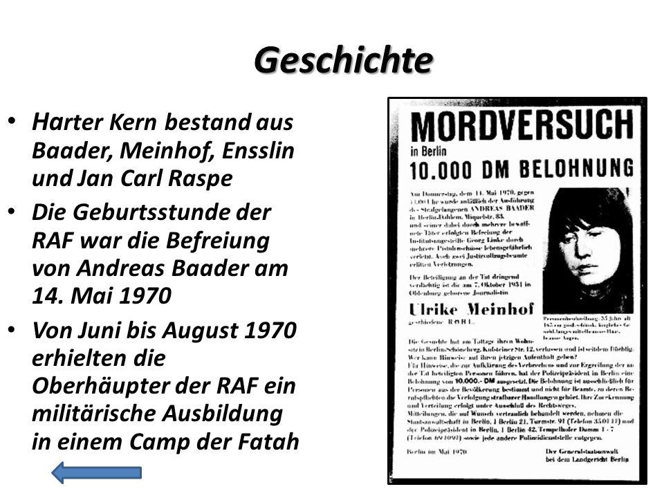 Geschichte Harter Kern bestand aus Baader, Meinhof, Ensslin und Jan Carl Raspe.