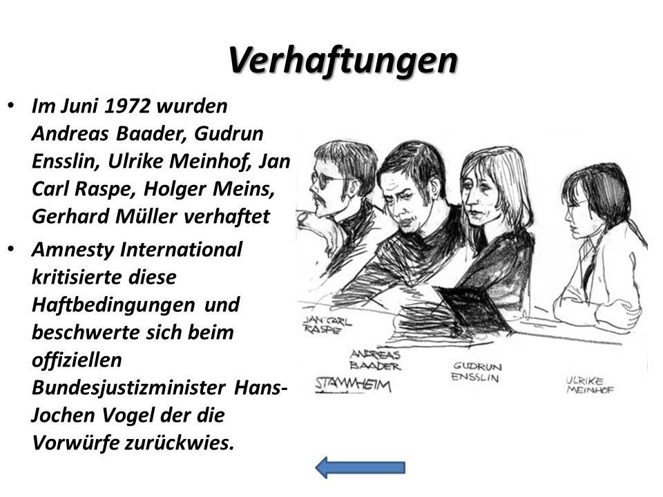 Verhaftungen Im Juni 1972 wurden Andreas Baader, Gudrun Ensslin, Ulrike Meinhof, Jan Carl Raspe, Holger Meins, Gerhard Müller verhaftet.