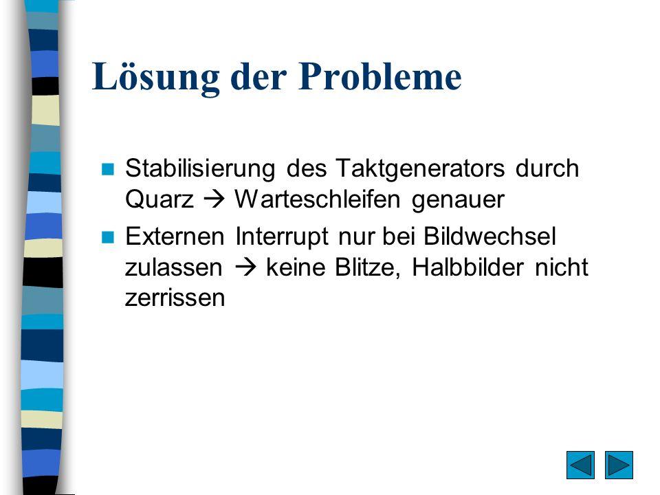 Lösung der Probleme Stabilisierung des Taktgenerators durch Quarz  Warteschleifen genauer.