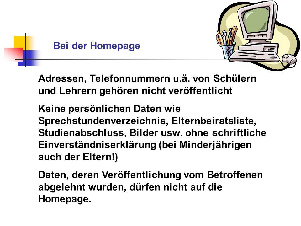 Bei der HomepageAdressen, Telefonnummern u.ä. von Schülern und Lehrern gehören nicht veröffentlicht.