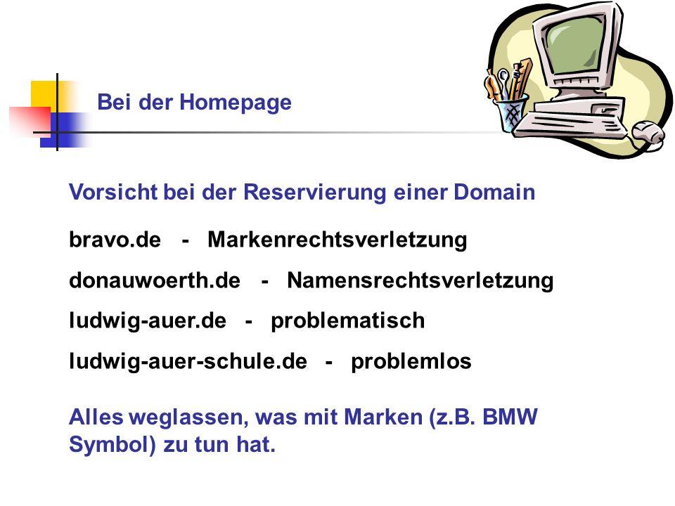 Bei der HomepageVorsicht bei der Reservierung einer Domain. bravo.de - Markenrechtsverletzung. donauwoerth.de - Namensrechtsverletzung.