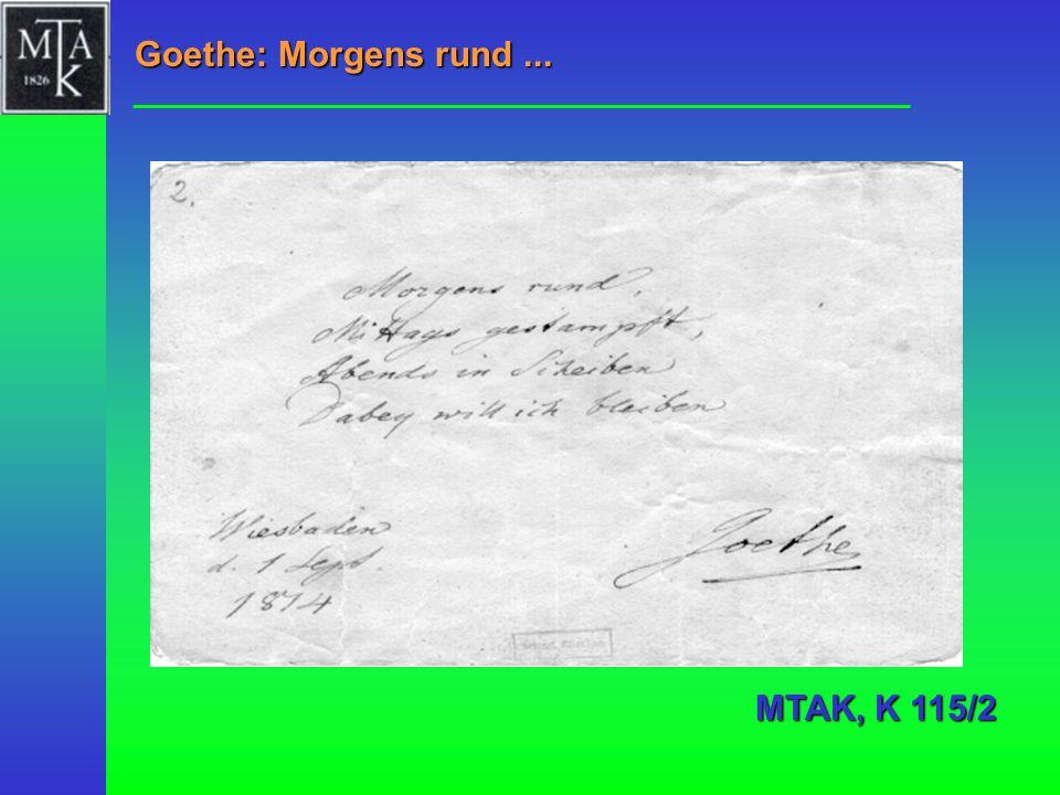 Goethe: Morgens rund ... MTAK, K 115/2