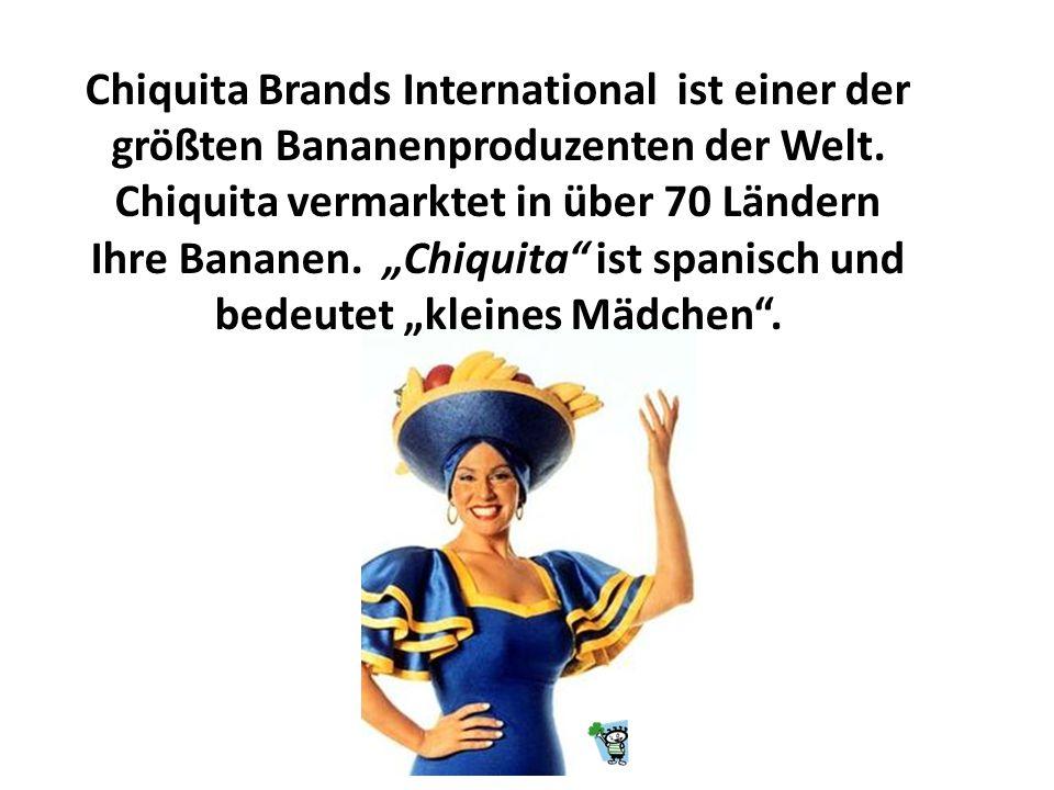 """Ihre Bananen. """"Chiquita ist spanisch und bedeutet """"kleines Mädchen ."""