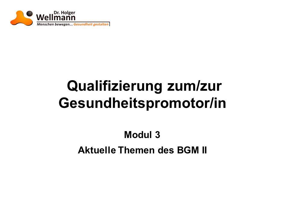 Qualifizierung zum/zur Gesundheitspromotor/in Modul 3 Aktuelle Themen des BGM II