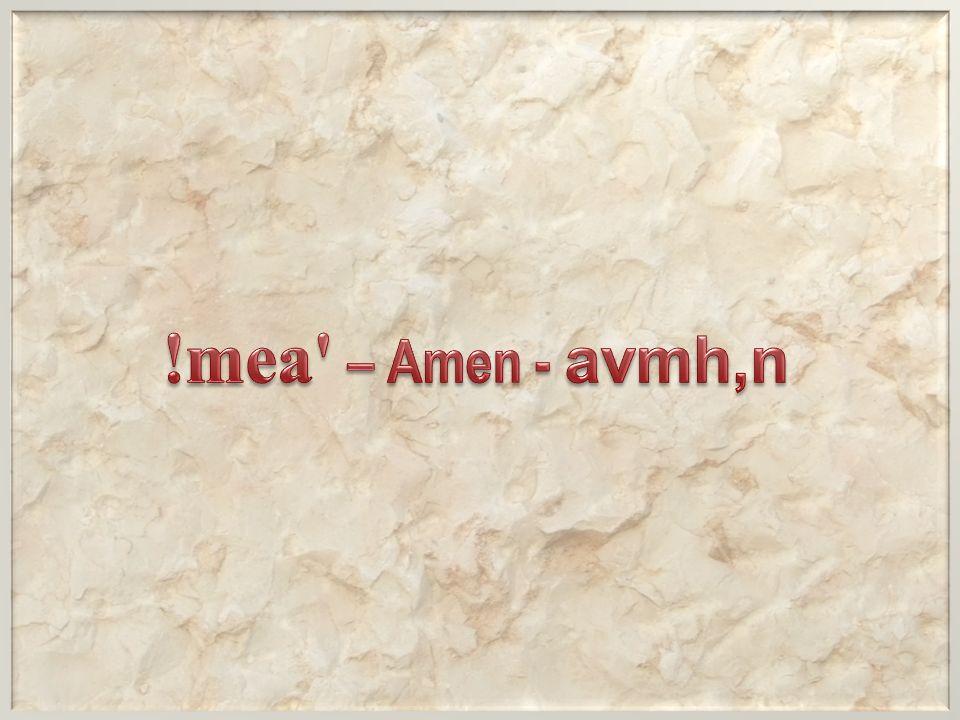 !mea – Amen - avmh,n