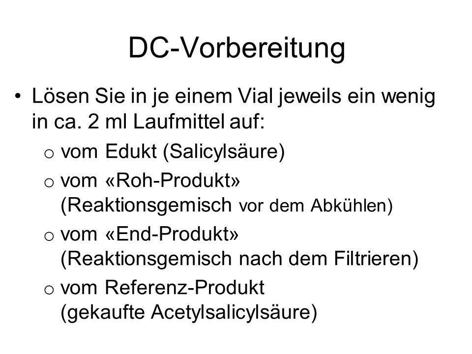 DC-Vorbereitung Lösen Sie in je einem Vial jeweils ein wenig in ca. 2 ml Laufmittel auf: vom Edukt (Salicylsäure)