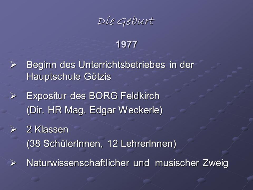 Die Geburt 1977 Beginn des Unterrichtsbetriebes in der Hauptschule Götzis. Expositur des BORG Feldkirch.