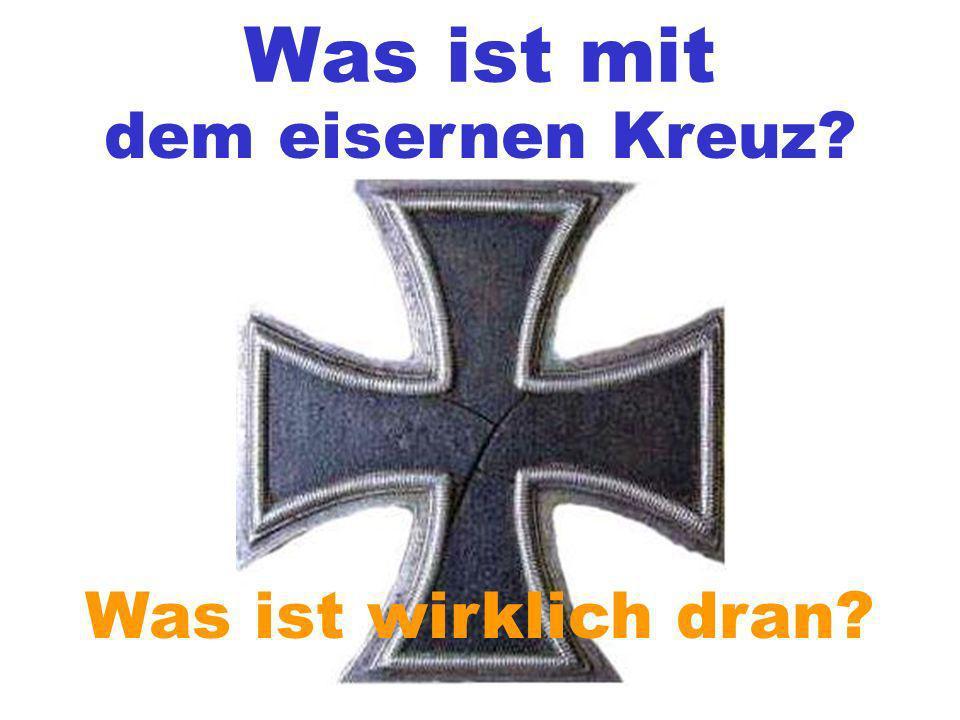 Was ist mit dem eisernen Kreuz Was ist wirklich dran