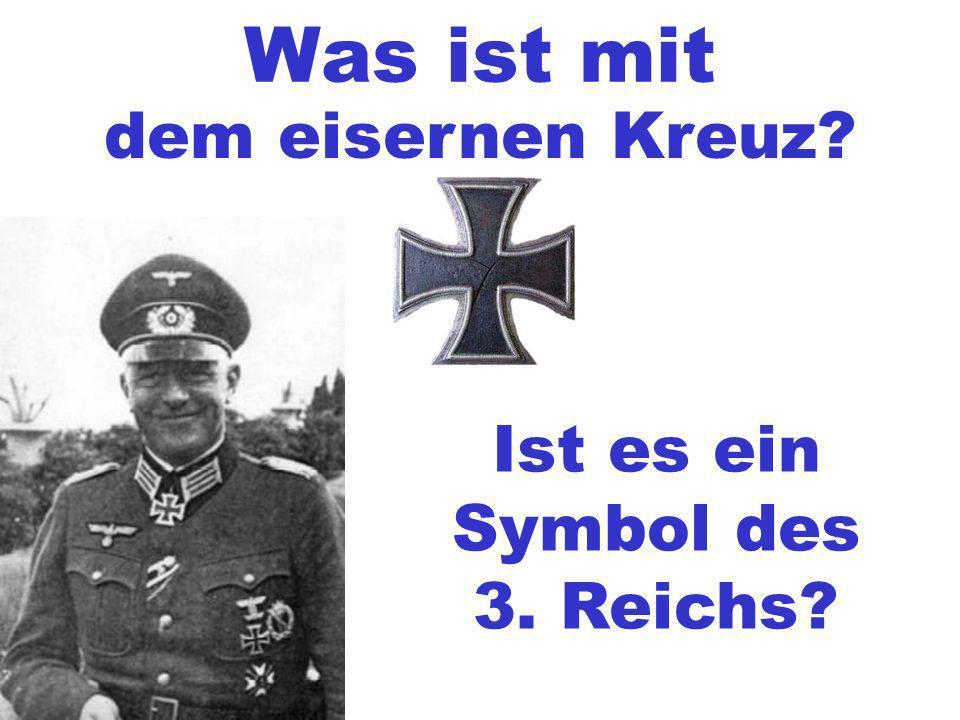 Was ist mit dem eisernen Kreuz Ist es ein Symbol des 3. Reichs