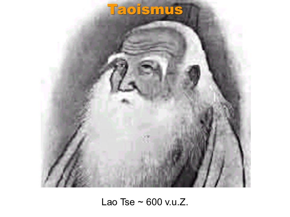 Taoismus Lao Tse ~ 600 v.u.Z.