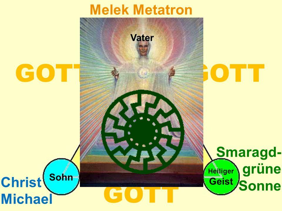 GOTT GOTT GOTT Drei-Faltigkeit Melek Metatron Smaragd- grüne Sonne