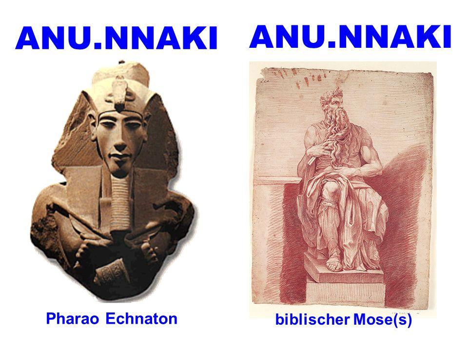 ANU.NNAKI ANU.NNAKI Pharao Echnaton biblischer Mose(s)