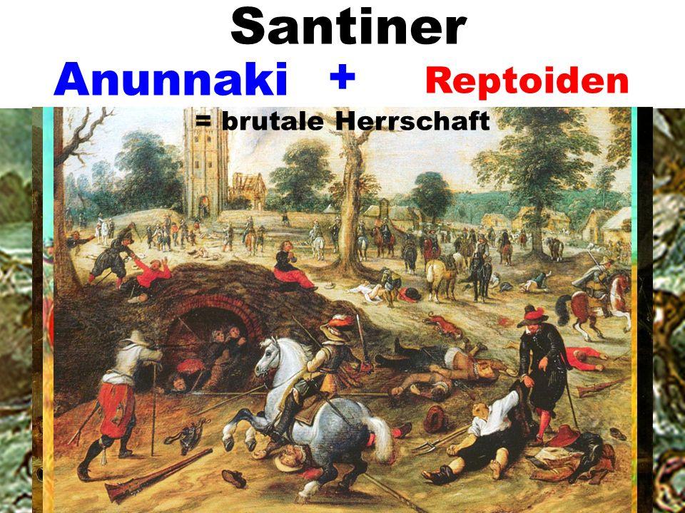 Santiner + Anunnaki Reptoiden = brutale Herrschaft
