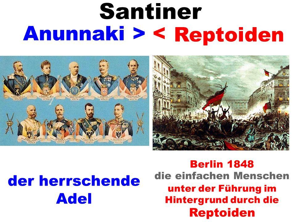 Santiner Anunnaki > < Reptoiden der herrschende Adel Berlin 1848