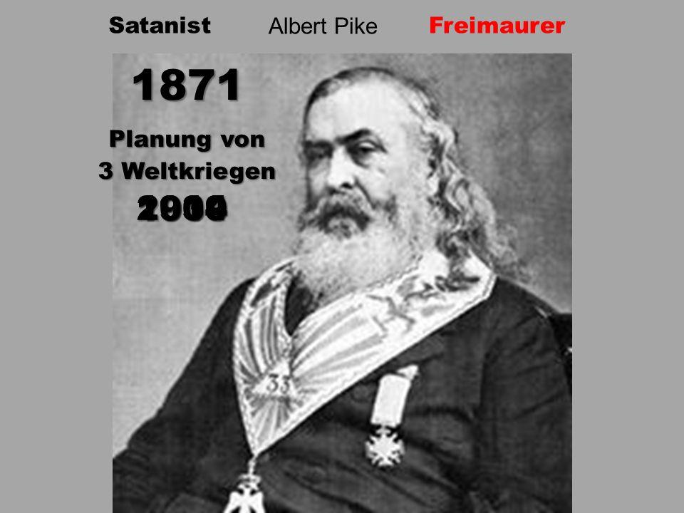 1871 2000 1914 1939 Planung von 3 Weltkriegen Satanist Albert Pike