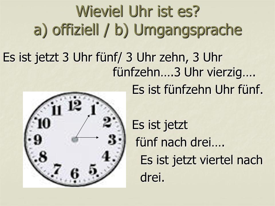 Wieviel Uhr ist es a) offiziell / b) Umgangsprache