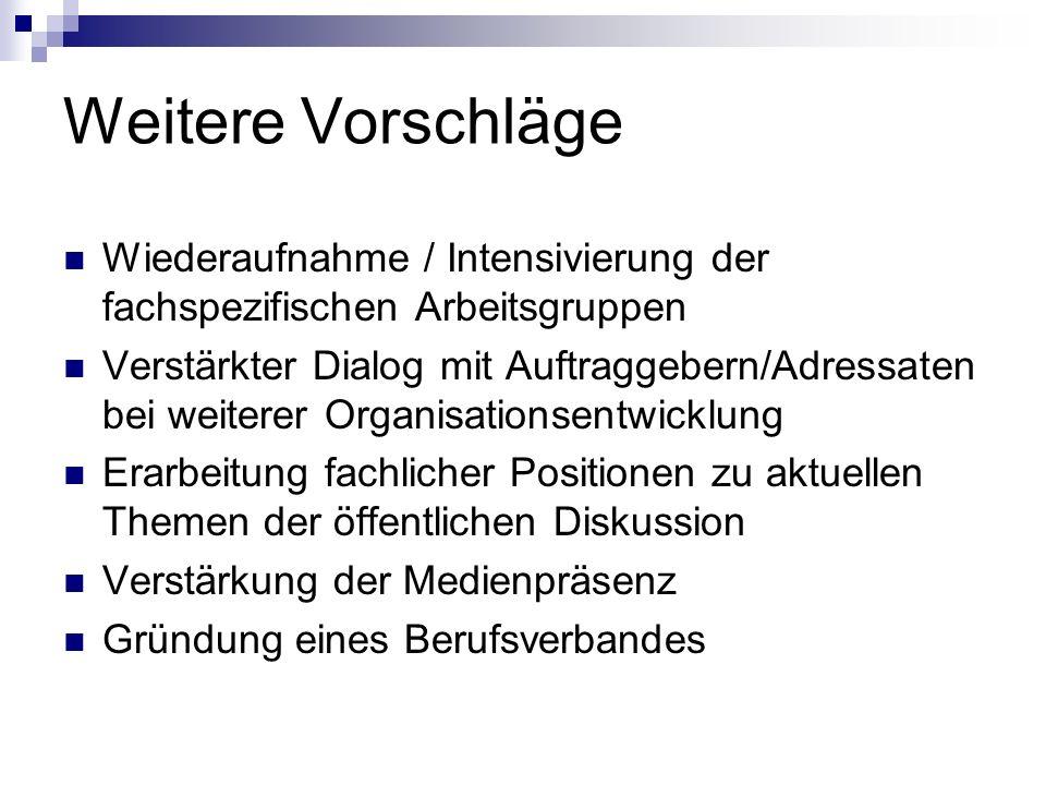 Weitere Vorschläge Wiederaufnahme / Intensivierung der fachspezifischen Arbeitsgruppen.