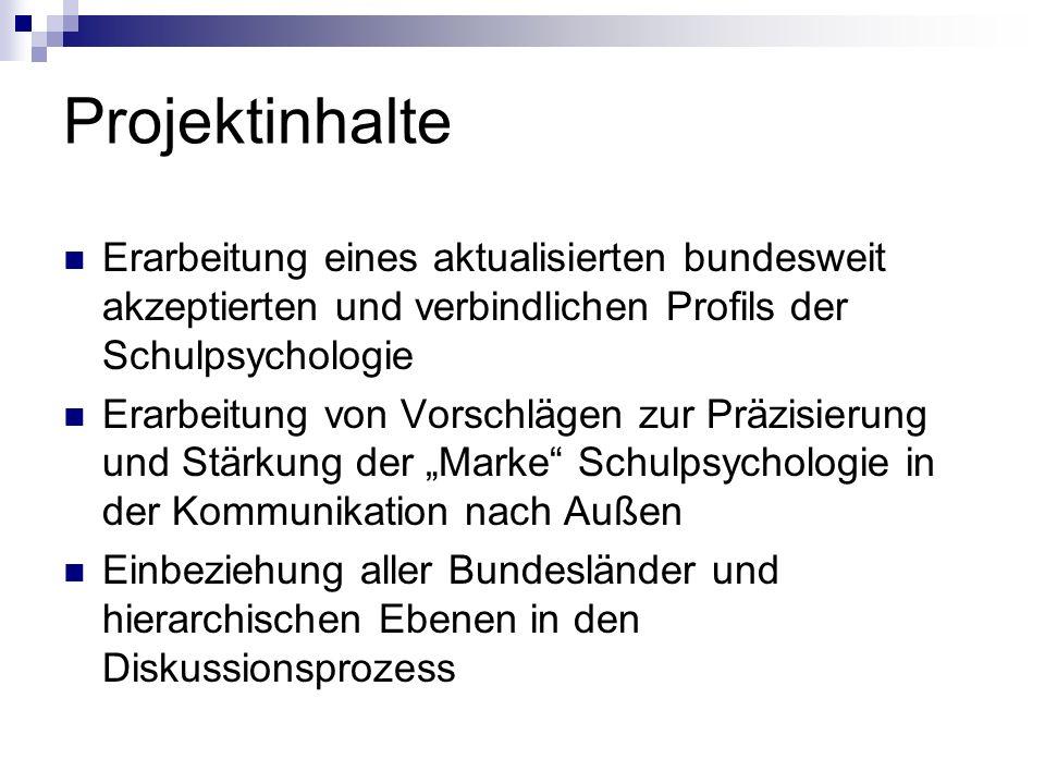 Projektinhalte Erarbeitung eines aktualisierten bundesweit akzeptierten und verbindlichen Profils der Schulpsychologie.