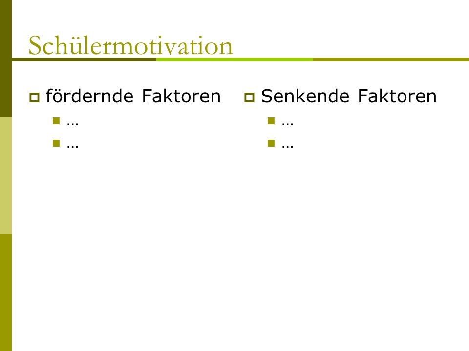 Schülermotivation fördernde Faktoren … Senkende Faktoren …