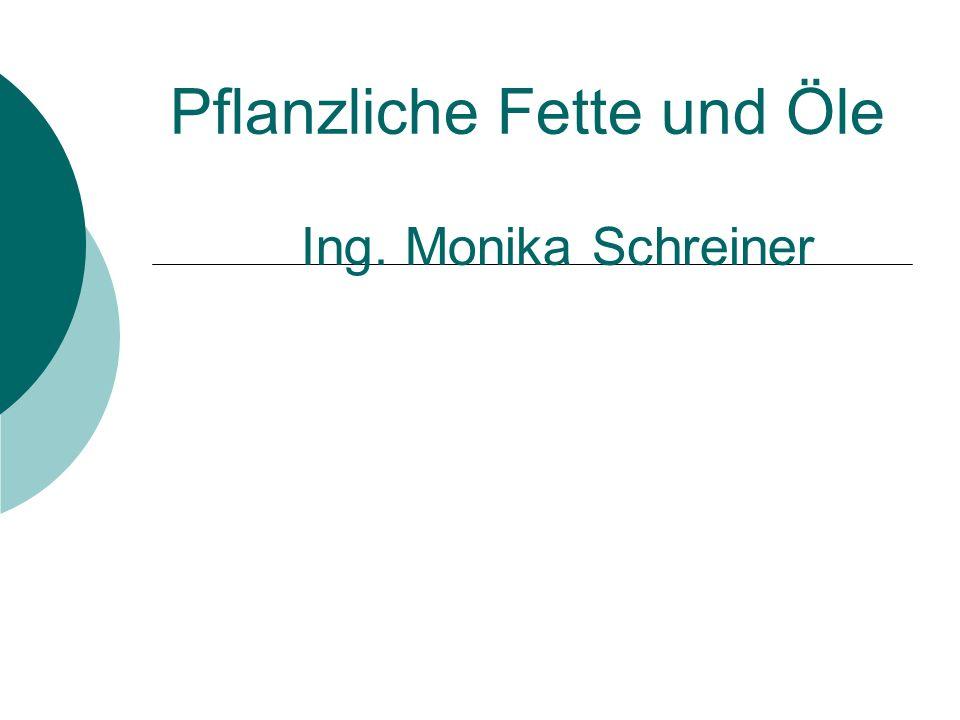 Pflanzliche Fette und Öle Ing. Monika Schreiner