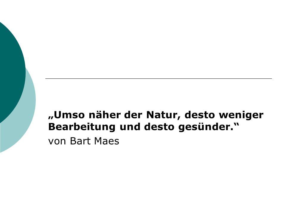 """""""Umso näher der Natur, desto weniger Bearbeitung und desto gesünder."""
