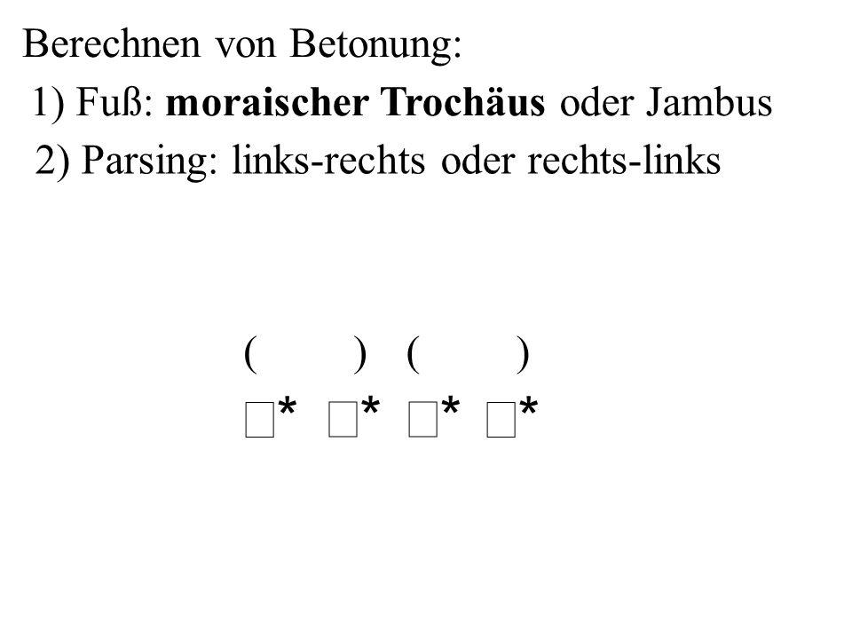 σ* Berechnen von Betonung: 1) Fuß: moraischer Trochäus oder Jambus