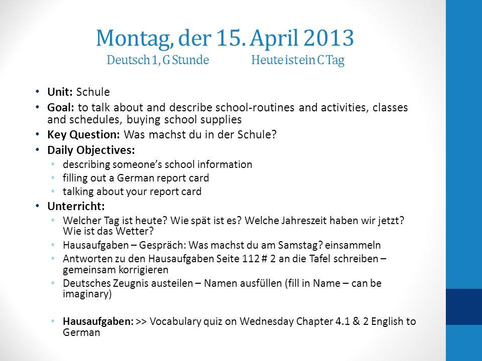 Montag, der 15. April 2013 Deutsch 1, G Stunde Heute ist ein C Tag