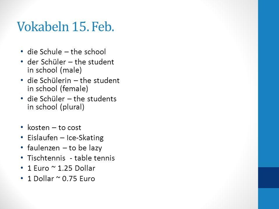 Vokabeln 15. Feb. die Schule – the school