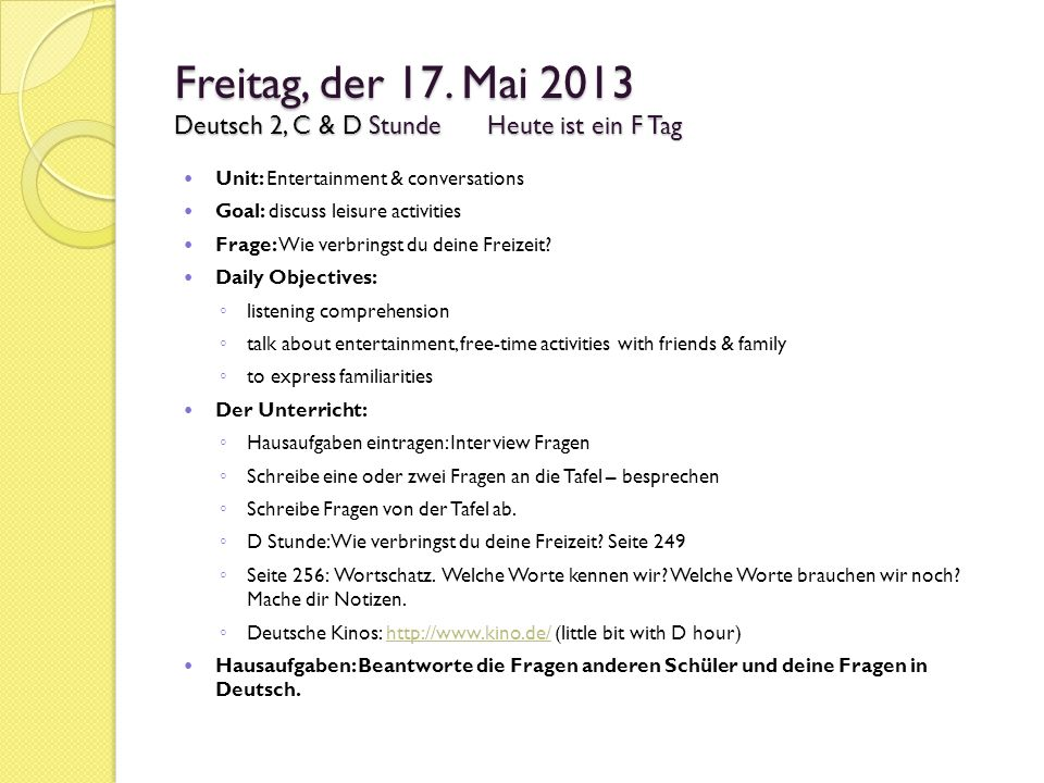 Freitag, der 17. Mai 2013 Deutsch 2, C & D Stunde Heute ist ein F Tag