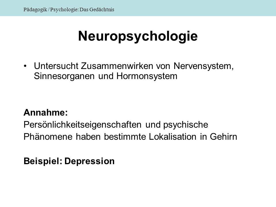 Neuropsychologie Untersucht Zusammenwirken von Nervensystem, Sinnesorganen und Hormonsystem. Annahme: