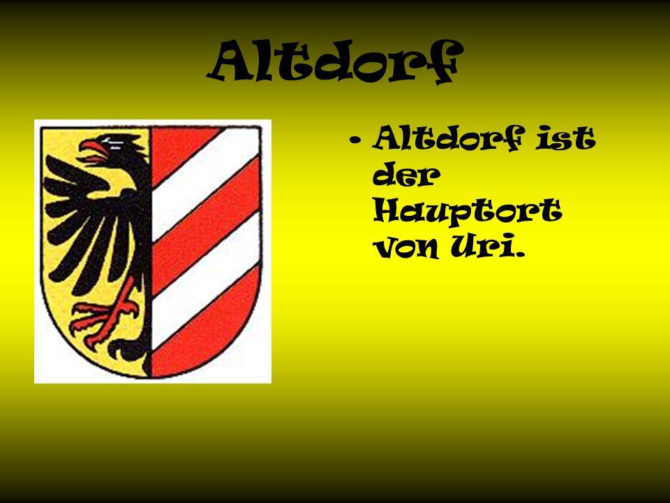 Altdorf Altdorf ist der Hauptort von Uri.