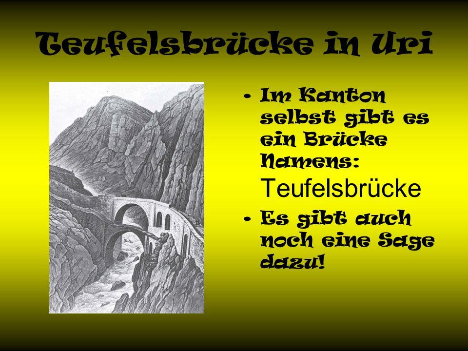 Teufelsbrücke in Uri Im Kanton selbst gibt es ein Brücke Namens: Teufelsbrücke.