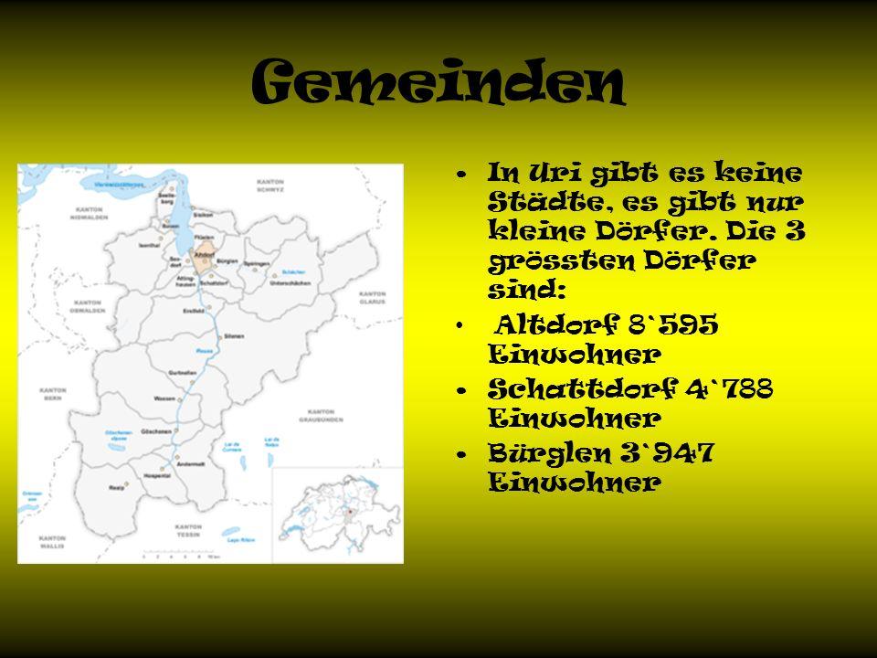 Gemeinden In Uri gibt es keine Städte, es gibt nur kleine Dörfer. Die 3 grössten Dörfer sind: Altdorf 8`595 Einwohner.