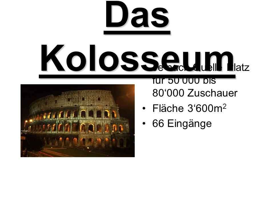 Das Kolosseum Je nach Quelle Platz für 50'000 bis 80'000 Zuschauer